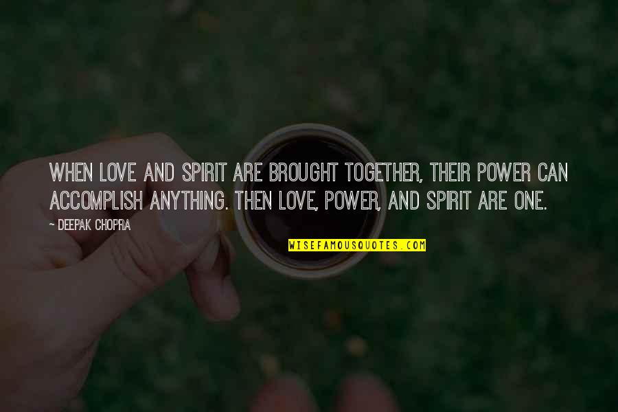 Power Over Love Quotes By Deepak Chopra: When love and spirit are brought together, their