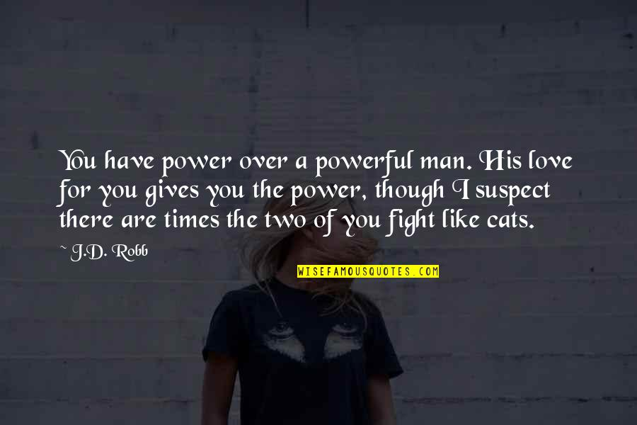 Power Over Love Quotes By J.D. Robb: You have power over a powerful man. His