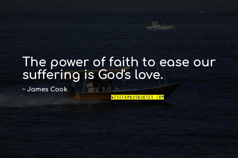 Power Over Love Quotes By James Cook: The power of faith to ease our suffering