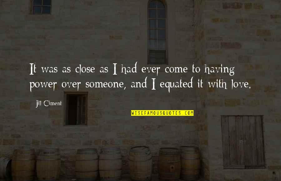 Power Over Love Quotes By Jill Ciment: It was as close as I had ever
