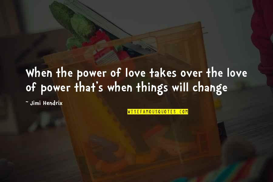 Power Over Love Quotes By Jimi Hendrix: When the power of love takes over the