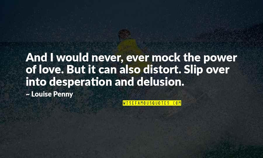 Power Over Love Quotes By Louise Penny: And I would never, ever mock the power