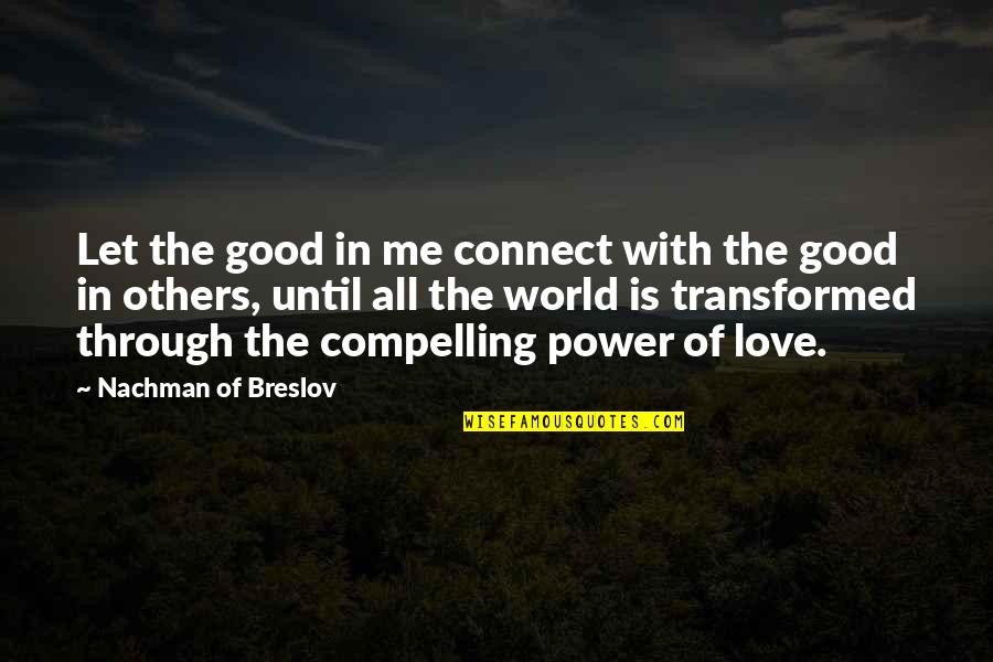 Power Over Love Quotes By Nachman Of Breslov: Let the good in me connect with the