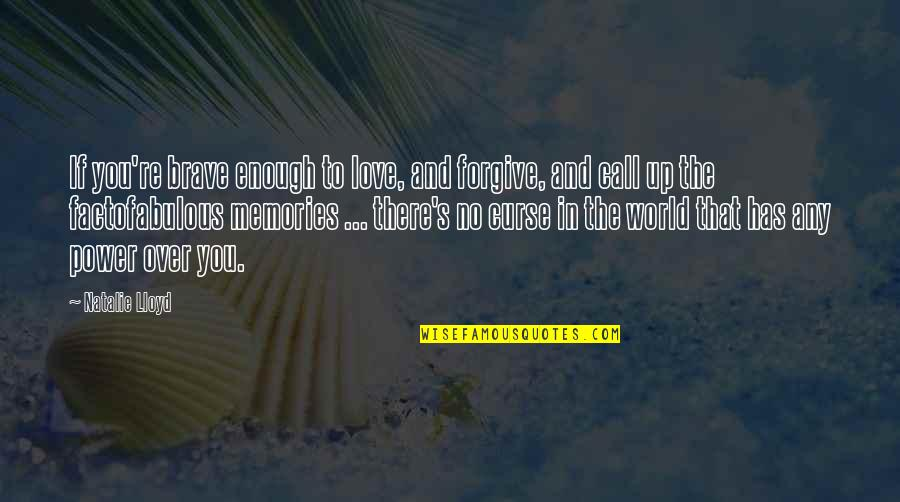 Power Over Love Quotes By Natalie Lloyd: If you're brave enough to love, and forgive,