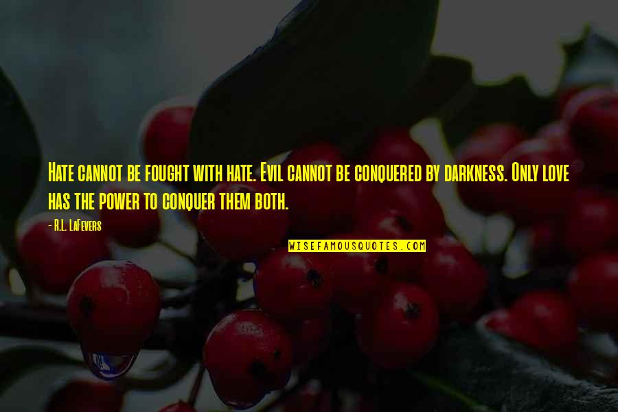 Power Over Love Quotes By R.L. LaFevers: Hate cannot be fought with hate. Evil cannot