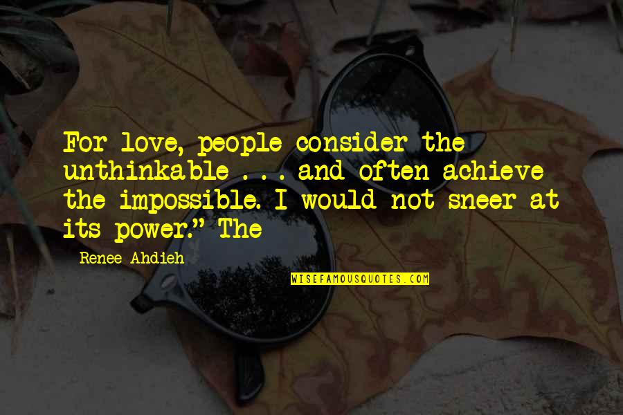 Power Over Love Quotes By Renee Ahdieh: For love, people consider the unthinkable . .