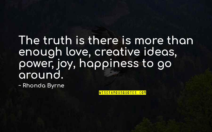 Power Over Love Quotes By Rhonda Byrne: The truth is there is more than enough