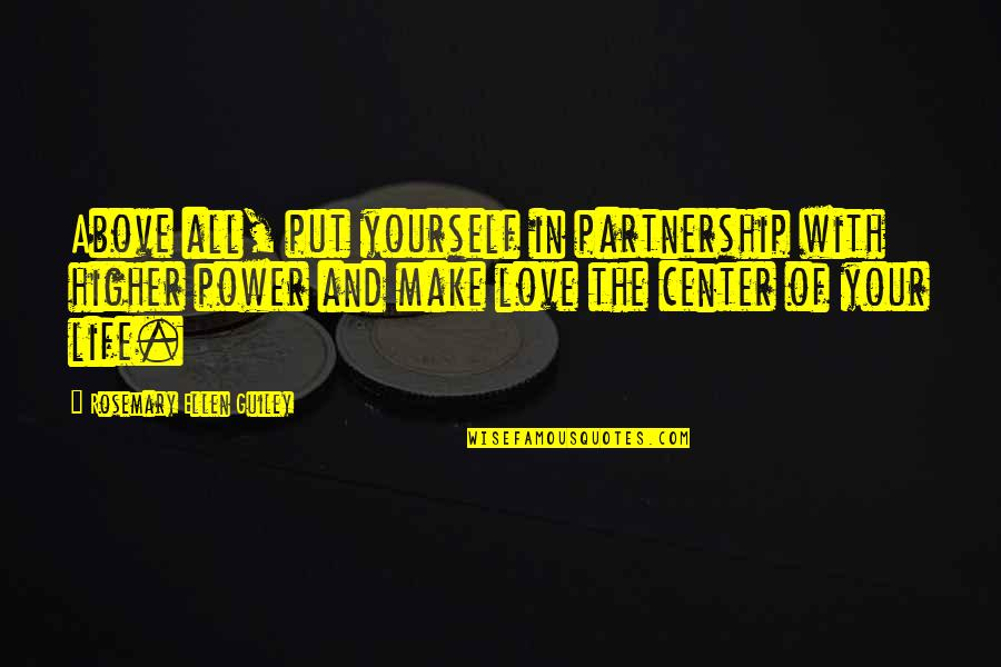 Power Over Love Quotes By Rosemary Ellen Guiley: Above all, put yourself in partnership with higher