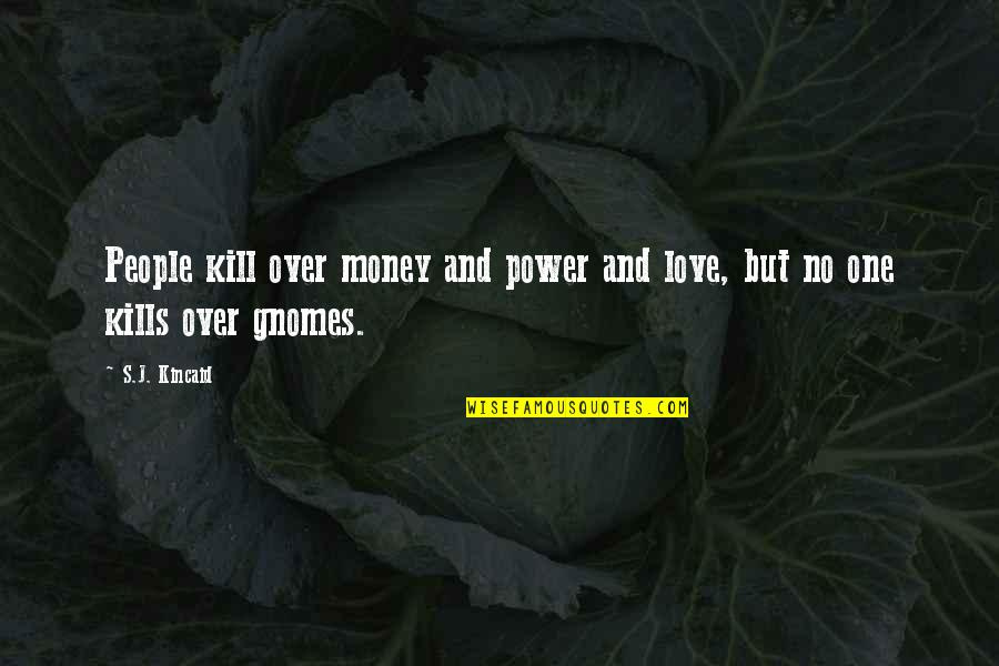 Power Over Love Quotes By S.J. Kincaid: People kill over money and power and love,