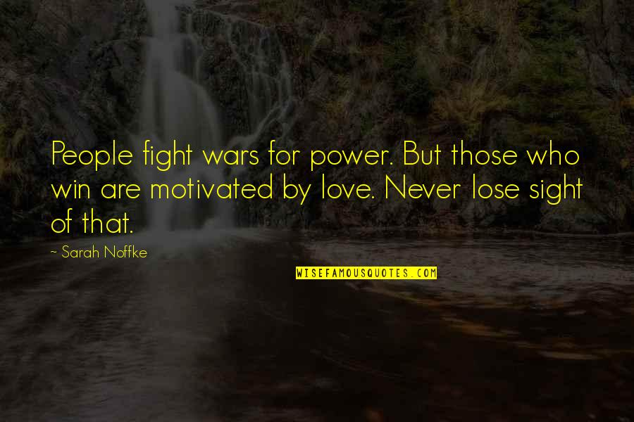 Power Over Love Quotes By Sarah Noffke: People fight wars for power. But those who