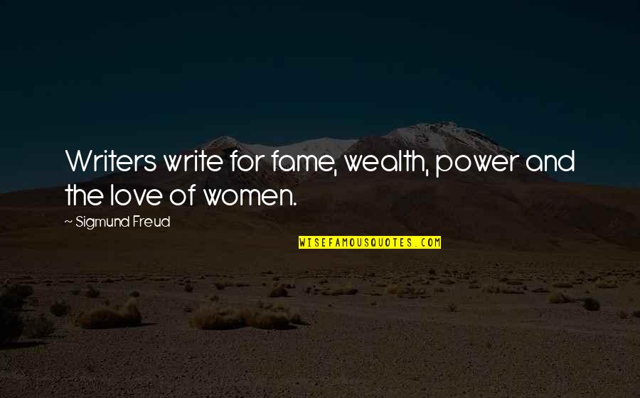 Power Over Love Quotes By Sigmund Freud: Writers write for fame, wealth, power and the
