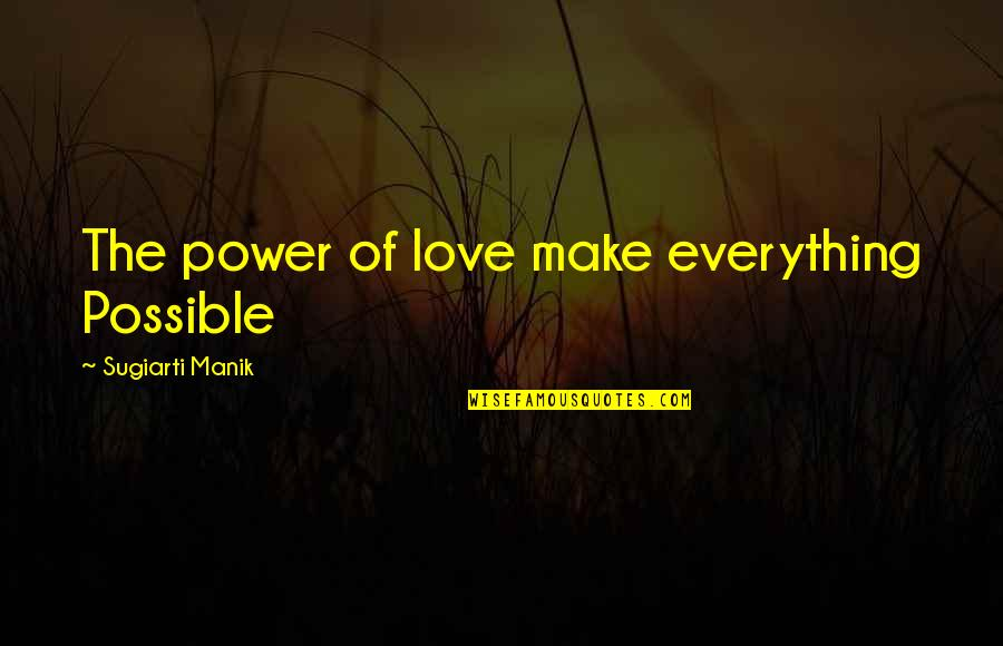 Power Over Love Quotes By Sugiarti Manik: The power of love make everything Possible