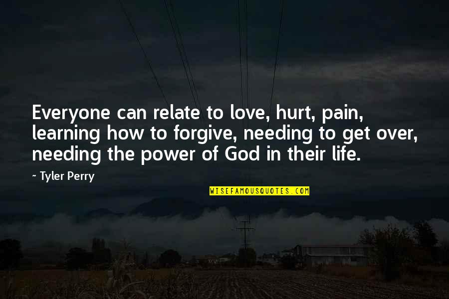 Power Over Love Quotes By Tyler Perry: Everyone can relate to love, hurt, pain, learning
