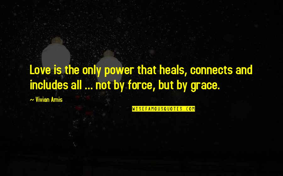 Power Over Love Quotes By Vivian Amis: Love is the only power that heals, connects