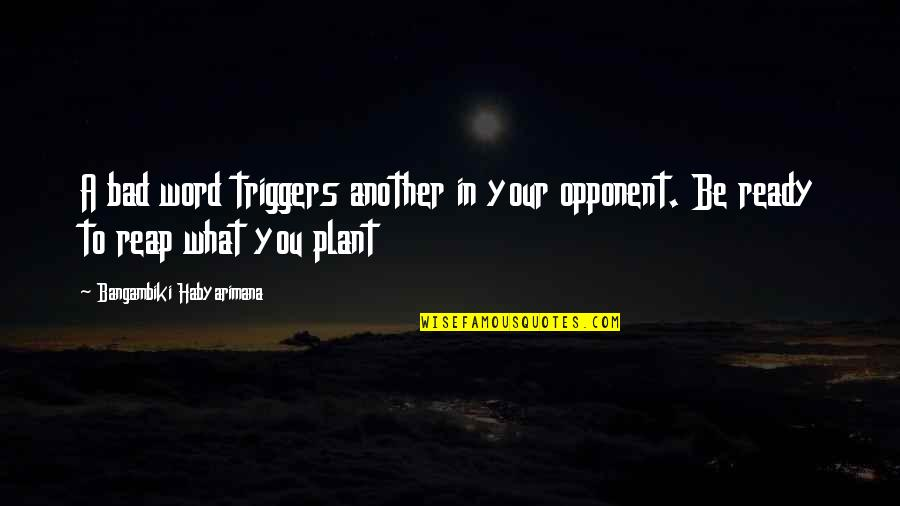 Power Plant Quotes By Bangambiki Habyarimana: A bad word triggers another in your opponent.
