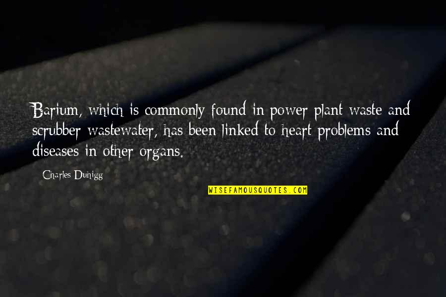 Power Plant Quotes By Charles Duhigg: Barium, which is commonly found in power plant