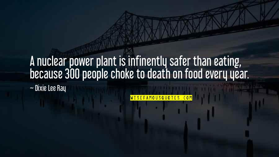 Power Plant Quotes By Dixie Lee Ray: A nuclear power plant is infinently safer than