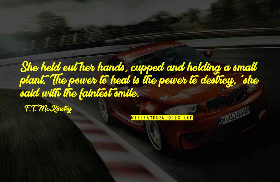 Power Plant Quotes By F.T. McKinstry: She held out her hands, cupped and holding