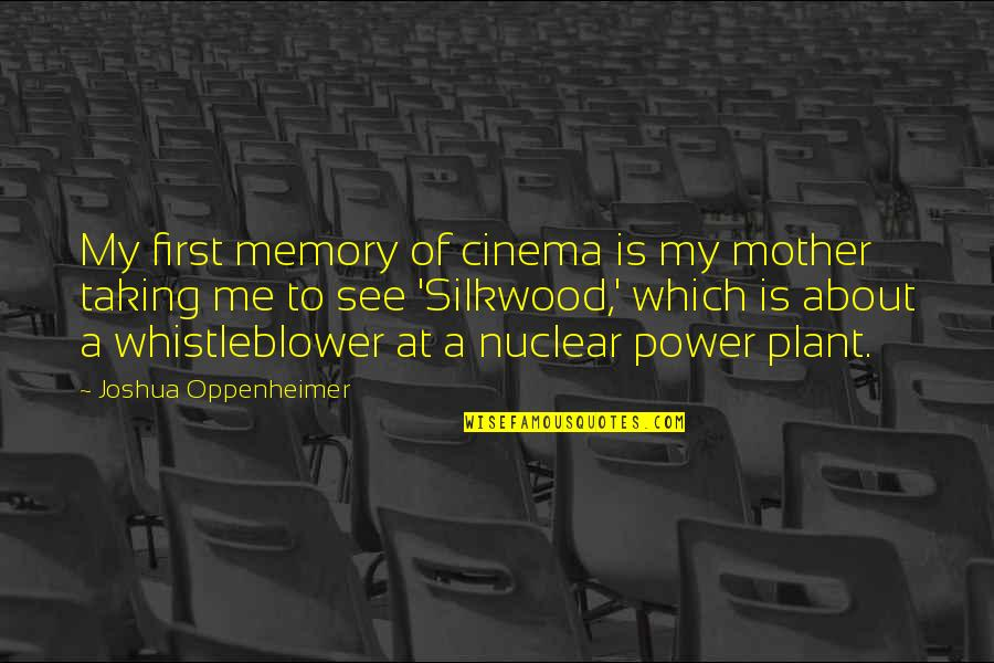 Power Plant Quotes By Joshua Oppenheimer: My first memory of cinema is my mother
