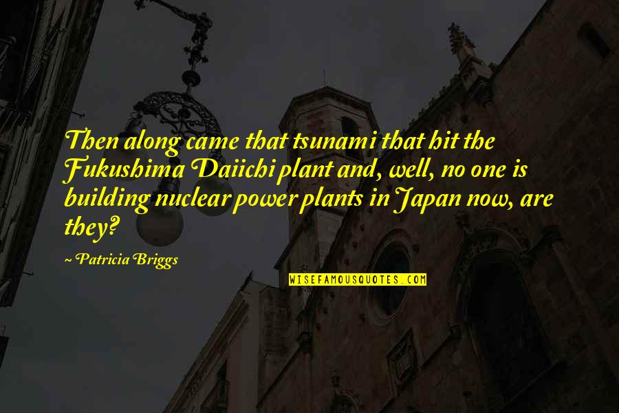 Power Plant Quotes By Patricia Briggs: Then along came that tsunami that hit the