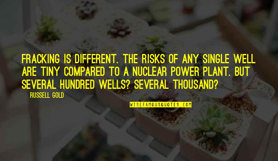 Power Plant Quotes By Russell Gold: Fracking is different. The risks of any single