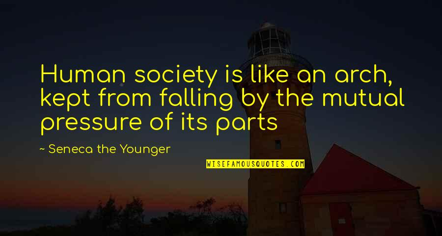 Power Plant Quotes By Seneca The Younger: Human society is like an arch, kept from
