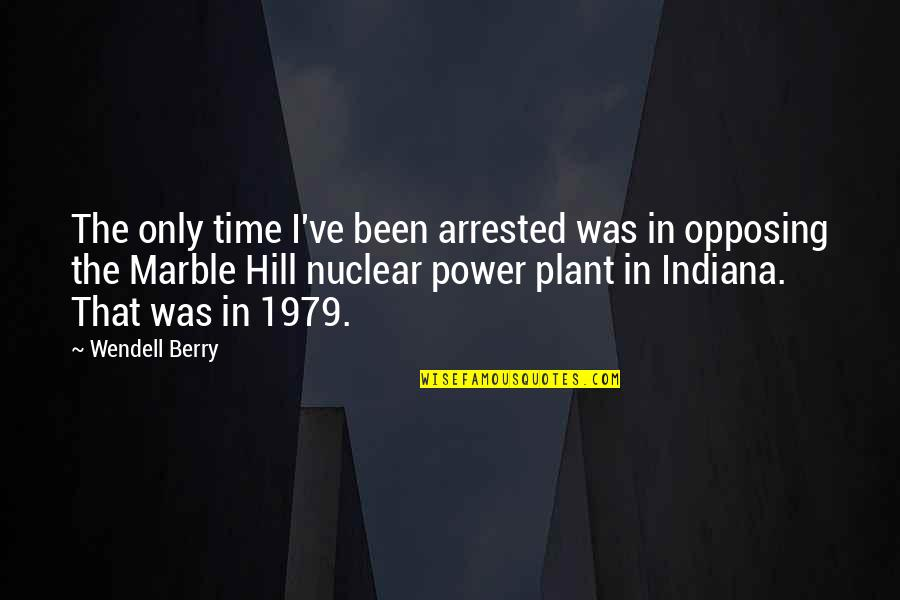 Power Plant Quotes By Wendell Berry: The only time I've been arrested was in