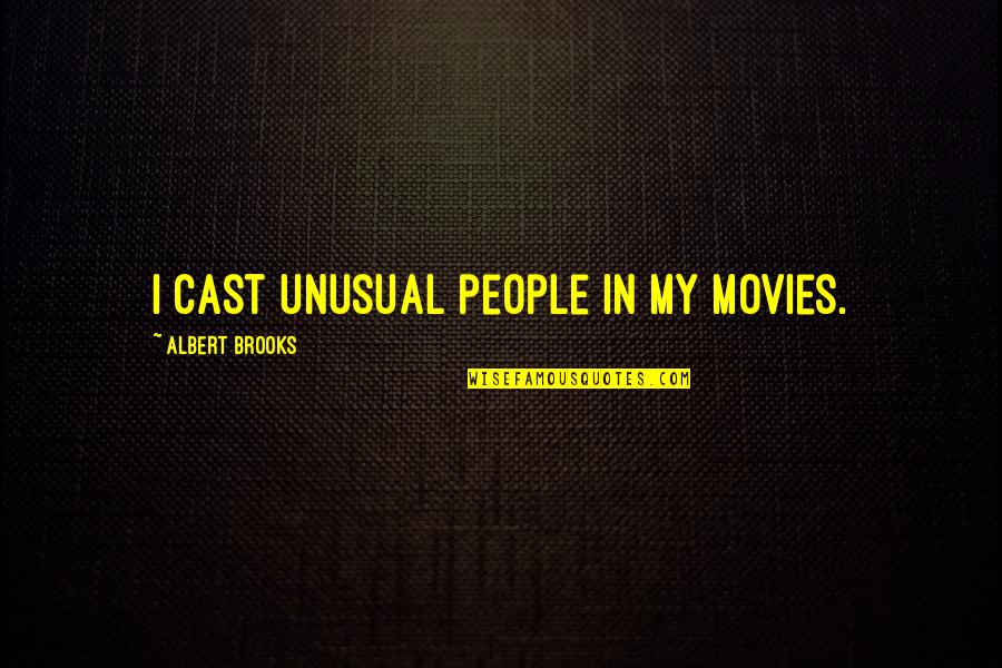 Power Plants Quotes By Albert Brooks: I cast unusual people in my movies.