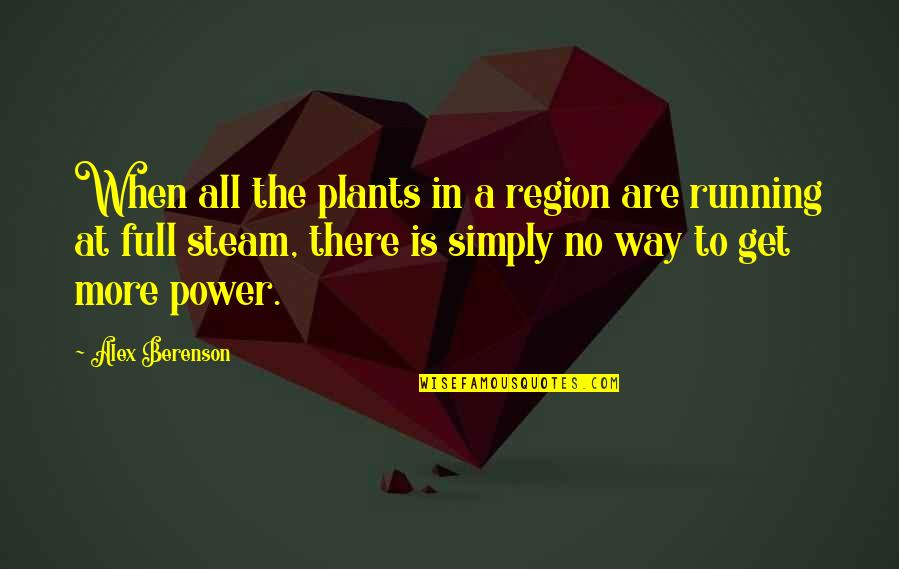 Power Plants Quotes By Alex Berenson: When all the plants in a region are