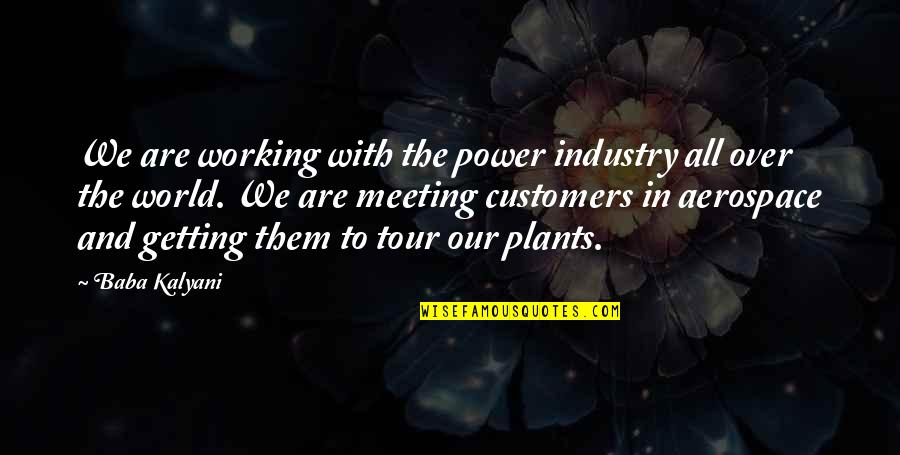 Power Plants Quotes By Baba Kalyani: We are working with the power industry all