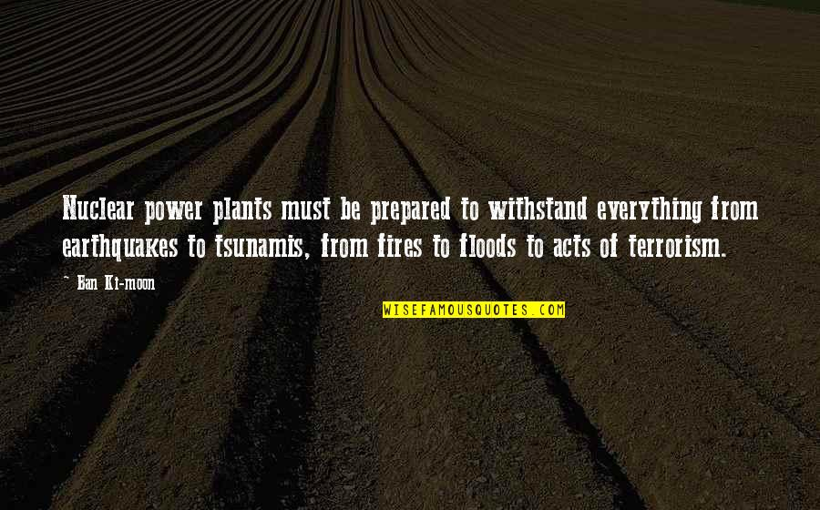 Power Plants Quotes By Ban Ki-moon: Nuclear power plants must be prepared to withstand