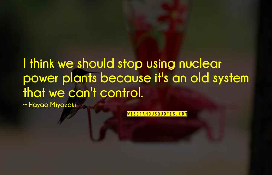 Power Plants Quotes By Hayao Miyazaki: I think we should stop using nuclear power