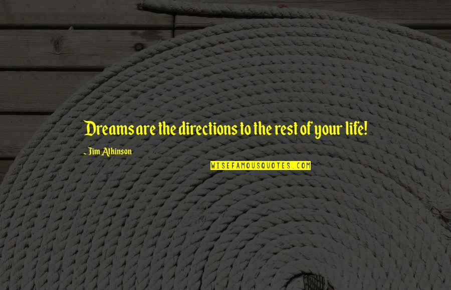Power Plants Quotes By Jim Atkinson: Dreams are the directions to the rest of