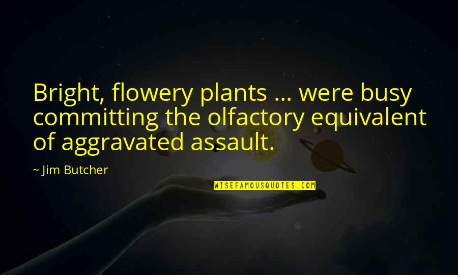 Power Plants Quotes By Jim Butcher: Bright, flowery plants ... were busy committing the