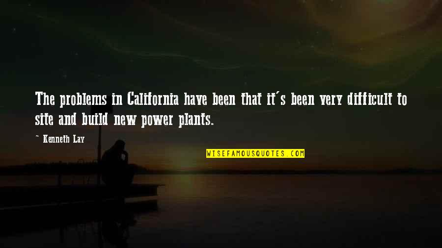 Power Plants Quotes By Kenneth Lay: The problems in California have been that it's