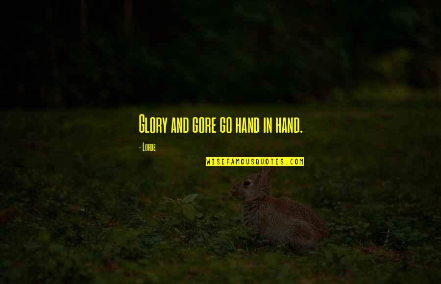 Power Plants Quotes By Lorde: Glory and gore go hand in hand.