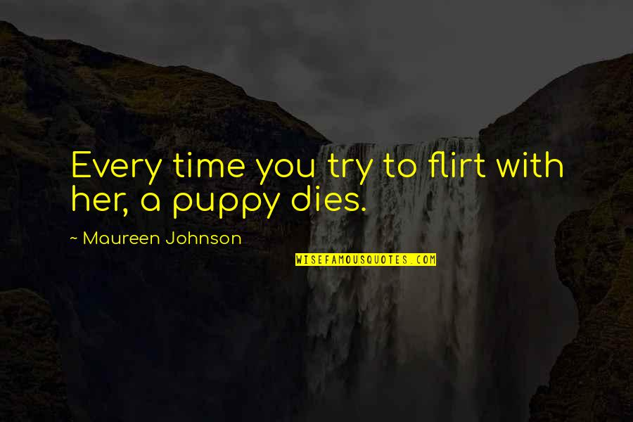 Power Plants Quotes By Maureen Johnson: Every time you try to flirt with her,