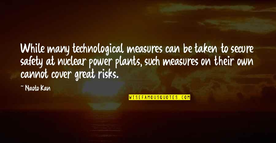 Power Plants Quotes By Naoto Kan: While many technological measures can be taken to