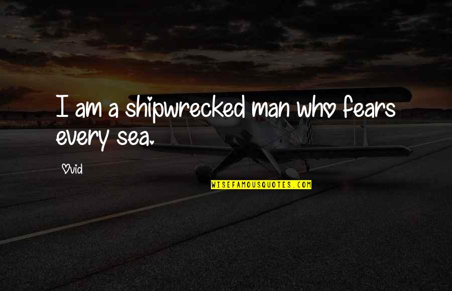 Power Plants Quotes By Ovid: I am a shipwrecked man who fears every