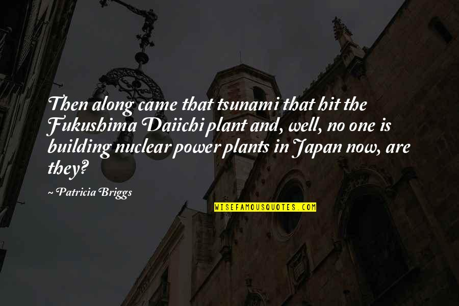 Power Plants Quotes By Patricia Briggs: Then along came that tsunami that hit the