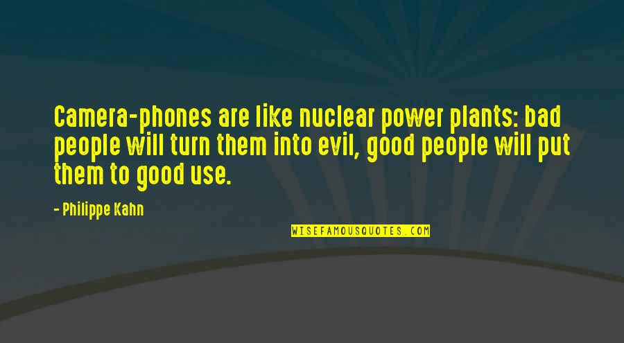 Power Plants Quotes By Philippe Kahn: Camera-phones are like nuclear power plants: bad people