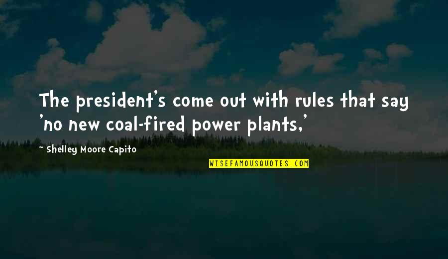 Power Plants Quotes By Shelley Moore Capito: The president's come out with rules that say