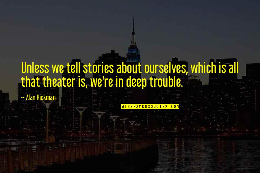 Power Statements Quotes By Alan Rickman: Unless we tell stories about ourselves, which is