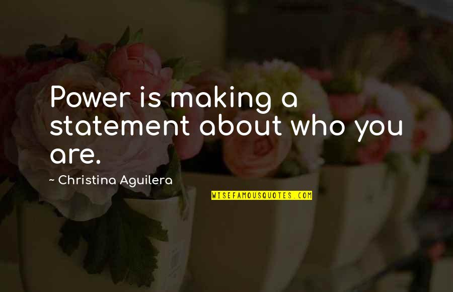 Power Statements Quotes By Christina Aguilera: Power is making a statement about who you