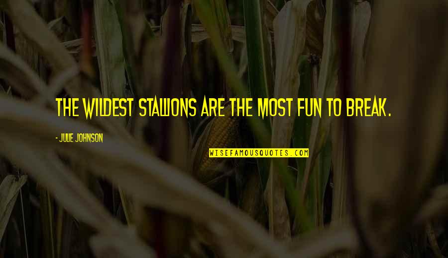 Power Statements Quotes By Julie Johnson: The wildest stallions are the most fun to