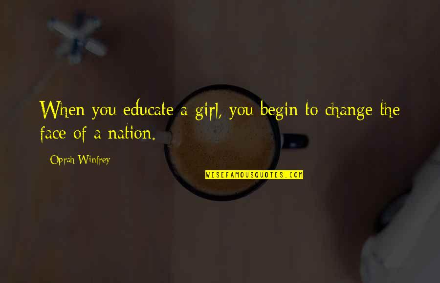 Power Statements Quotes By Oprah Winfrey: When you educate a girl, you begin to