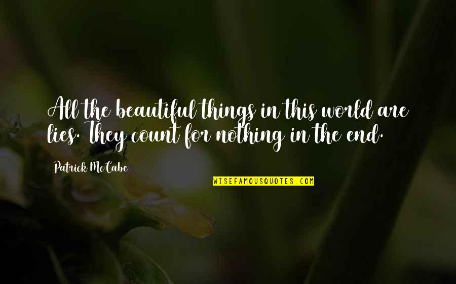 Power Statements Quotes By Patrick McCabe: All the beautiful things in this world are