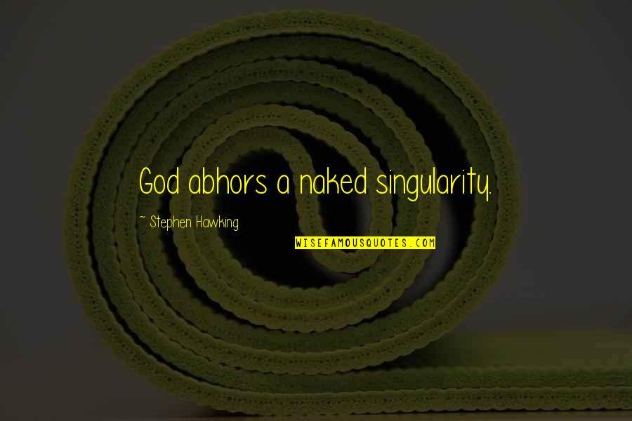 Power Statements Quotes By Stephen Hawking: God abhors a naked singularity.