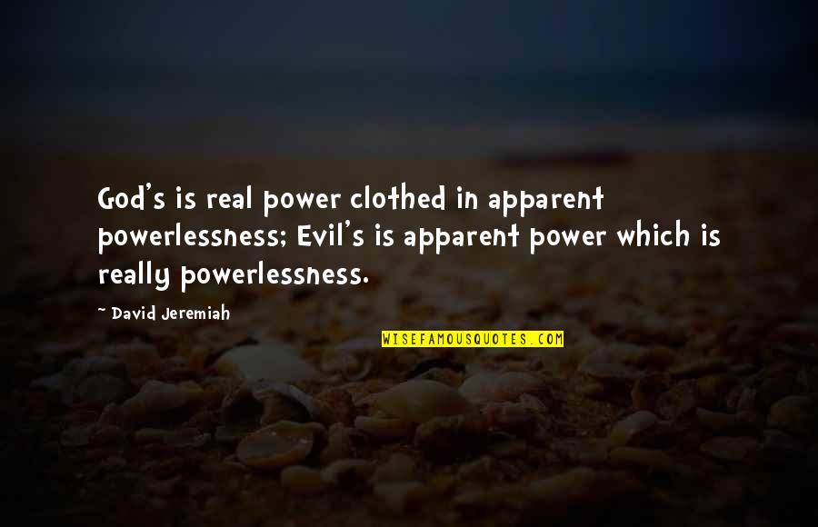 Power Vs Powerlessness Quotes By David Jeremiah: God's is real power clothed in apparent powerlessness;