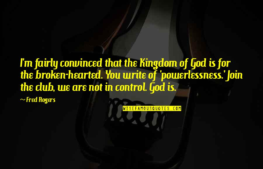 Power Vs Powerlessness Quotes By Fred Rogers: I'm fairly convinced that the Kingdom of God
